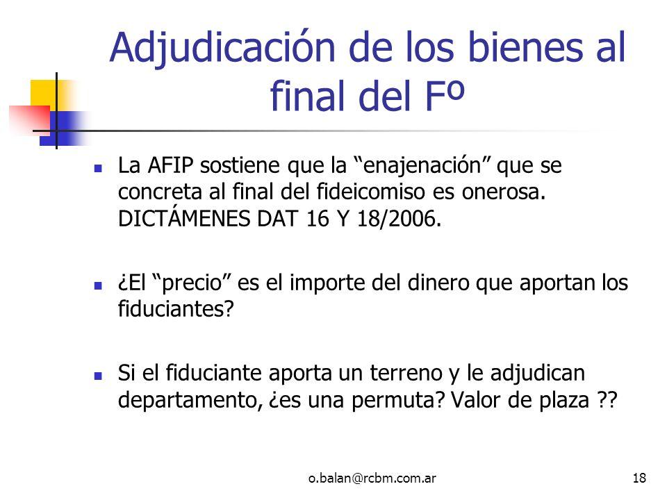 o.balan@rcbm.com.ar18 Adjudicación de los bienes al final del Fº La AFIP sostiene que la enajenación que se concreta al final del fideicomiso es onero