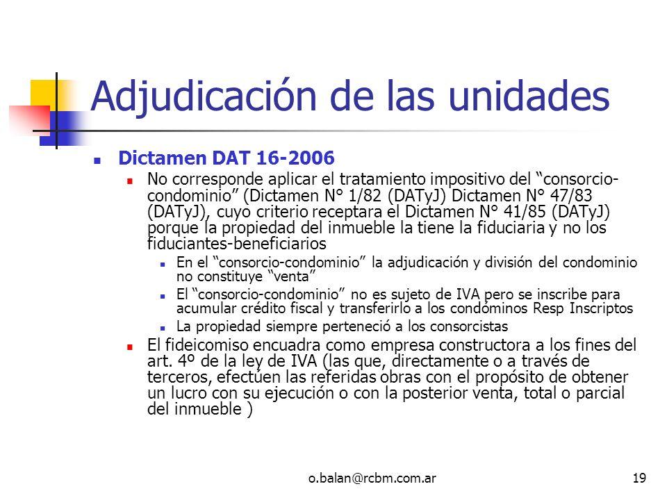 o.balan@rcbm.com.ar19 Adjudicación de las unidades Dictamen DAT 16-2006 No corresponde aplicar el tratamiento impositivo del consorcio- condominio (Di