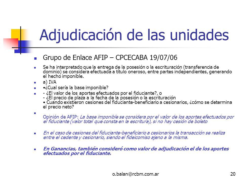 o.balan@rcbm.com.ar20 Adjudicación de las unidades Grupo de Enlace AFIP – CPCECABA 19/07/06 Se ha interpretado que la entrega de la posesión o la escr
