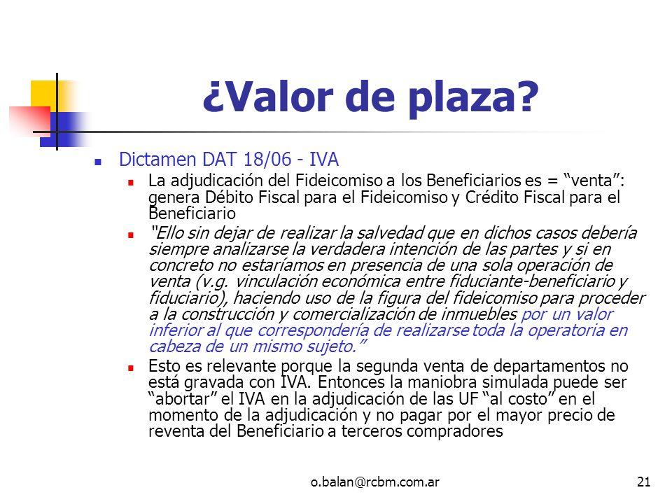 o.balan@rcbm.com.ar21 ¿Valor de plaza? Dictamen DAT 18/06 - IVA La adjudicación del Fideicomiso a los Beneficiarios es = venta: genera Débito Fiscal p