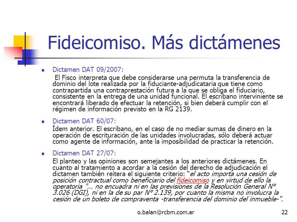 o.balan@rcbm.com.ar22 Fideicomiso. Más dictámenes Dictamen DAT 09/2007: El Fisco interpreta que debe considerarse una permuta la transferencia de domi