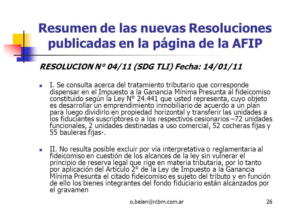 o.balan@rcbm.com.ar26 Resumen de las nuevas Resoluciones publicadas en la página de la AFIP RESOLUCION N° 04/11 (SDG TLI) Fecha: 14/01/11 I. Se consul