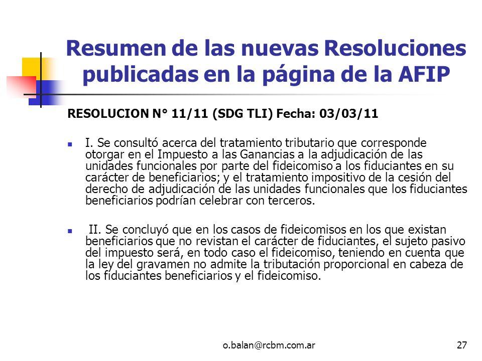 o.balan@rcbm.com.ar27 Resumen de las nuevas Resoluciones publicadas en la página de la AFIP RESOLUCION N° 11/11 (SDG TLI) Fecha: 03/03/11 I. Se consul