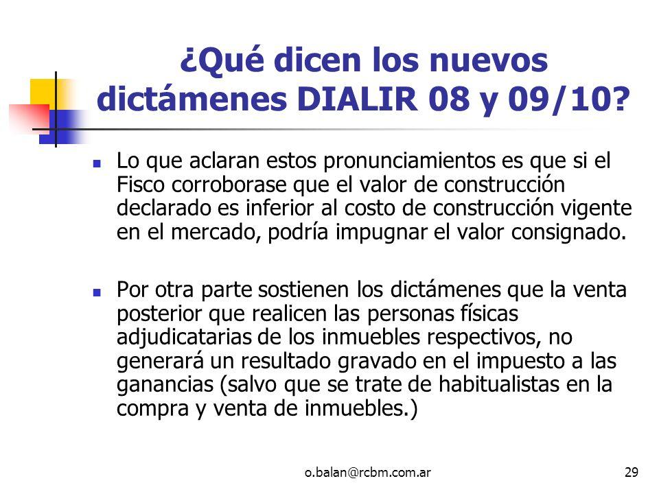 o.balan@rcbm.com.ar29 ¿Qué dicen los nuevos dictámenes DIALIR 08 y 09/10? Lo que aclaran estos pronunciamientos es que si el Fisco corroborase que el