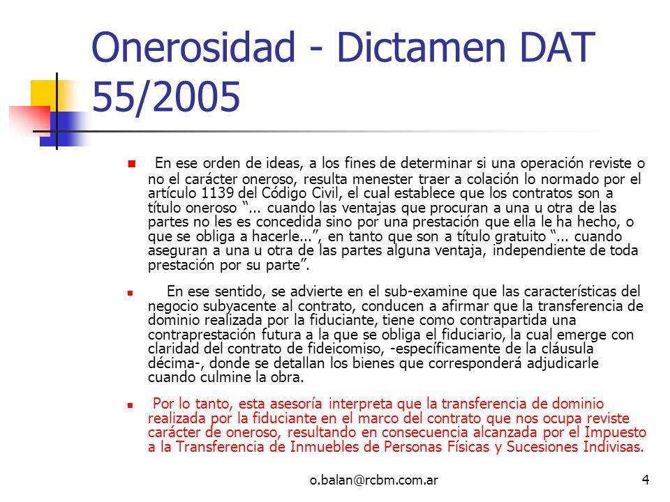 o.balan@rcbm.com.ar4 Onerosidad - Dictamen DAT 55/2005 En ese orden de ideas, a los fines de determinar si una operación reviste o no el carácter oner