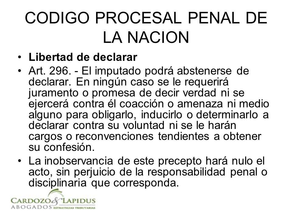 CODIGO PROCESAL PENAL DE LA NACION Libertad de declarar Art. 296. - El imputado podrá abstenerse de declarar. En ningún caso se le requerirá juramento