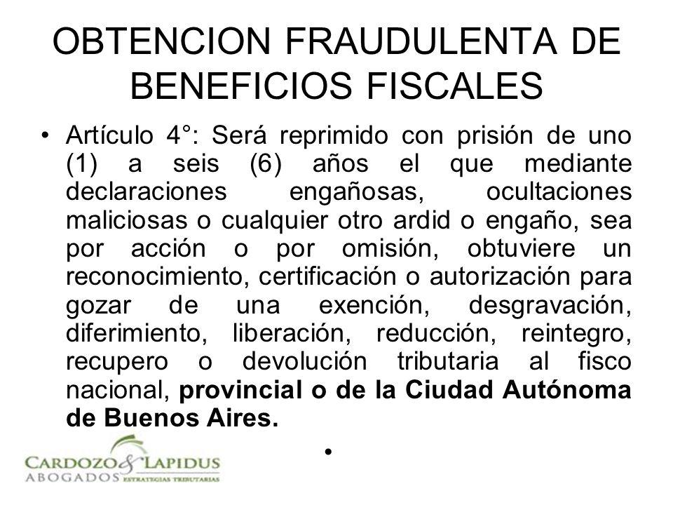 OBTENCION FRAUDULENTA DE BENEFICIOS FISCALES Artículo 4°: Será reprimido con prisión de uno (1) a seis (6) años el que mediante declaraciones engañosa
