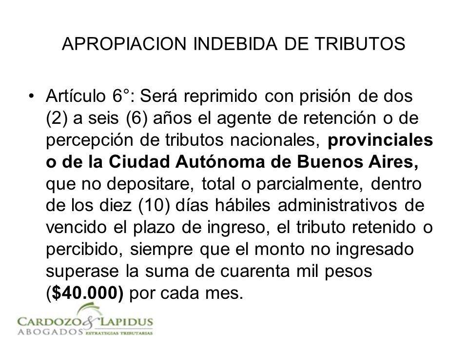 Artículo 6°: Será reprimido con prisión de dos (2) a seis (6) años el agente de retención o de percepción de tributos nacionales, provinciales o de la