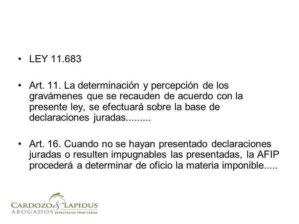 LEY 11.683 Art. 11. La determinación y percepción de los gravámenes que se recauden de acuerdo con la presente ley, se efectuará sobre la base de decl
