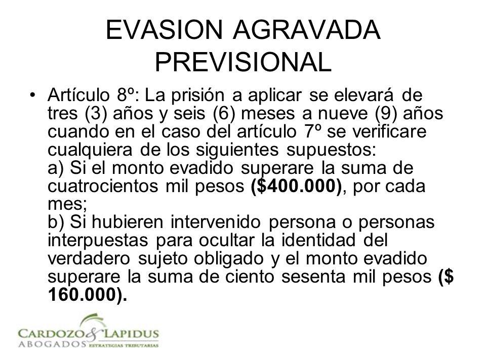 EVASION AGRAVADA PREVISIONAL Artículo 8º: La prisión a aplicar se elevará de tres (3) años y seis (6) meses a nueve (9) años cuando en el caso del art