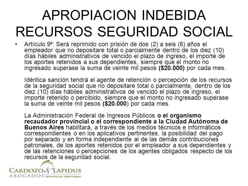APROPIACION INDEBIDA RECURSOS SEGURIDAD SOCIAL Artículo 9º: Será reprimido con prisión de dos (2) a seis (6) años el empleador que no depositare total