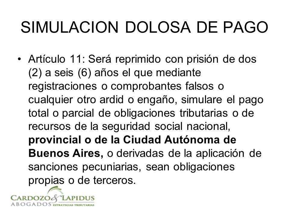 SIMULACION DOLOSA DE PAGO Artículo 11: Será reprimido con prisión de dos (2) a seis (6) años el que mediante registraciones o comprobantes falsos o cu