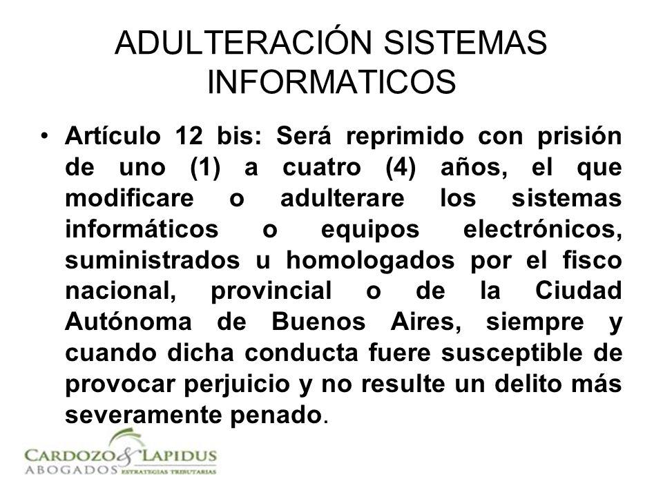 ADULTERACIÓN SISTEMAS INFORMATICOS Artículo 12 bis: Será reprimido con prisión de uno (1) a cuatro (4) años, el que modificare o adulterare los sistem