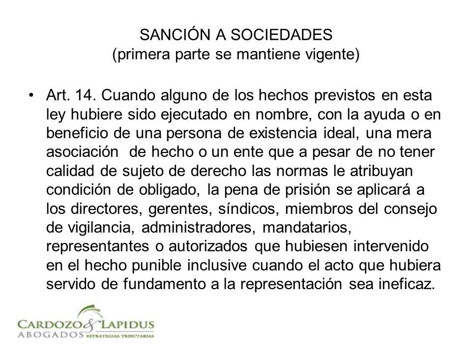 SANCIÓN A SOCIEDADES (primera parte se mantiene vigente) Art. 14. Cuando alguno de los hechos previstos en esta ley hubiere sido ejecutado en nombre,
