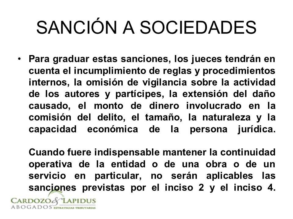 SANCIÓN A SOCIEDADES Para graduar estas sanciones, los jueces tendrán en cuenta el incumplimiento de reglas y procedimientos internos, la omisión de v