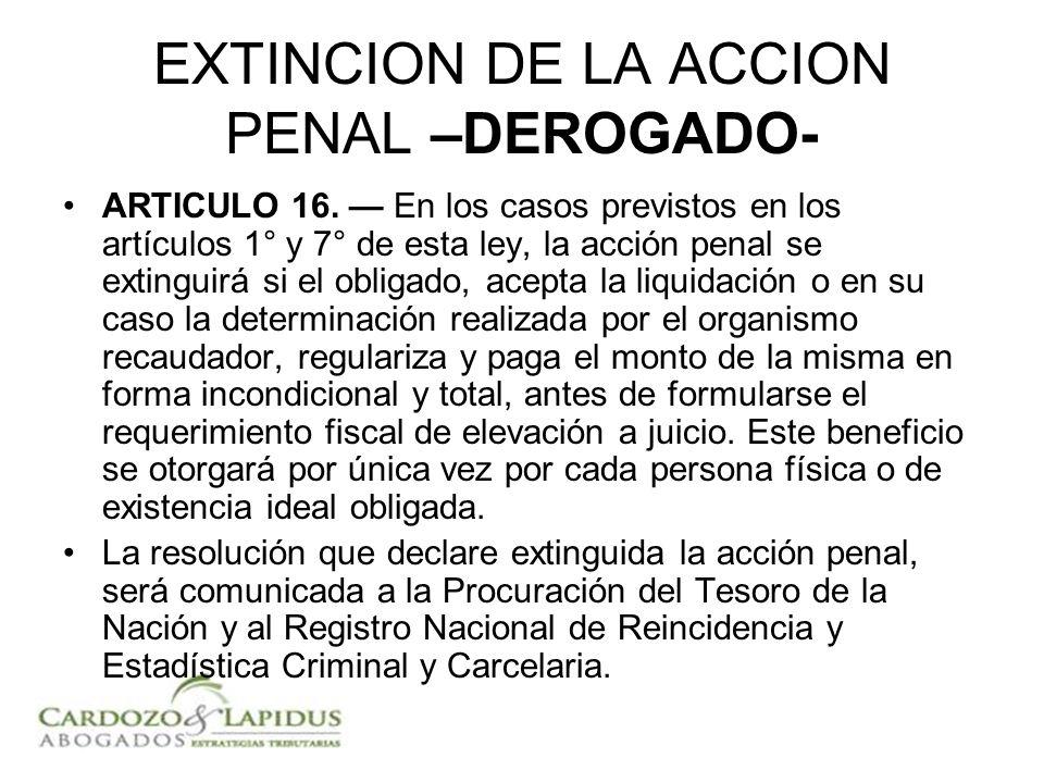 EXTINCION DE LA ACCION PENAL –DEROGADO- ARTICULO 16. En los casos previstos en los artículos 1° y 7° de esta ley, la acción penal se extinguirá si el