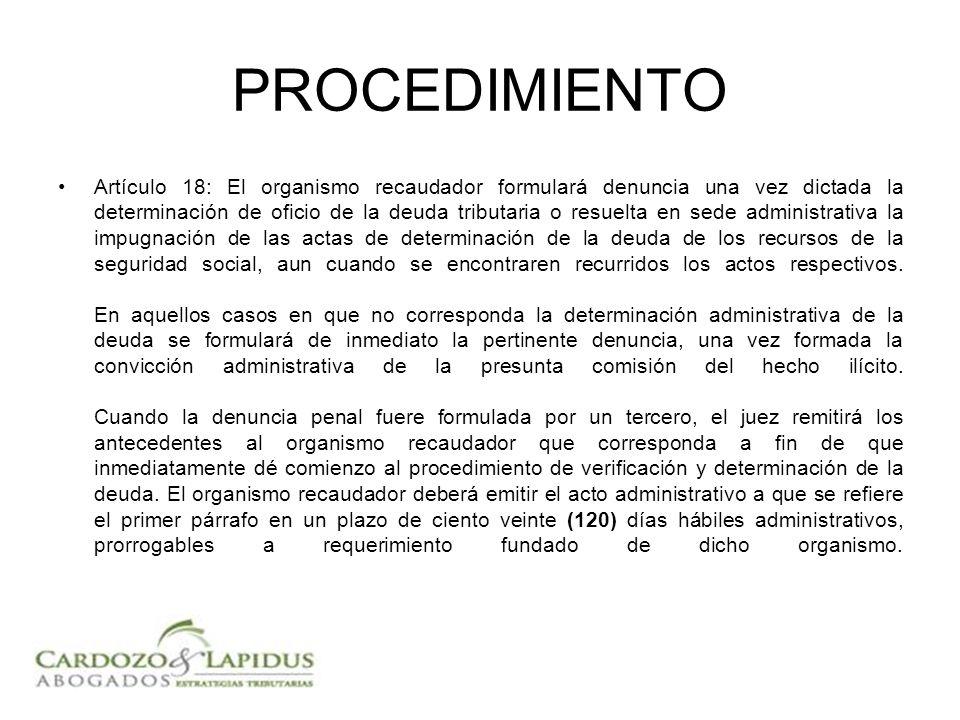 PROCEDIMIENTO Artículo 18: El organismo recaudador formulará denuncia una vez dictada la determinación de oficio de la deuda tributaria o resuelta en