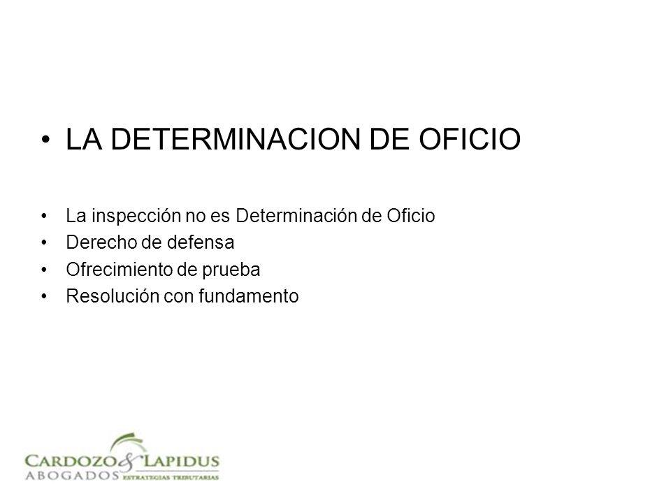 LA DETERMINACION DE OFICIO La inspección no es Determinación de Oficio Derecho de defensa Ofrecimiento de prueba Resolución con fundamento