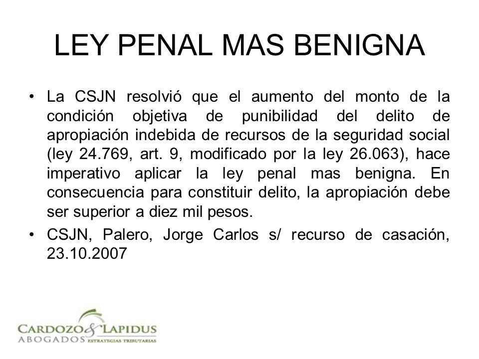 LEY PENAL MAS BENIGNA La CSJN resolvió que el aumento del monto de la condición objetiva de punibilidad del delito de apropiación indebida de recursos de la seguridad social (ley 24.769, art.