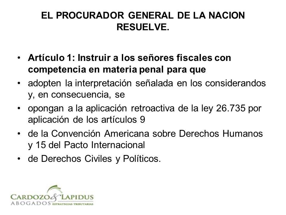 EL PROCURADOR GENERAL DE LA NACION RESUELVE. Artículo 1: Instruir a los señores fiscales con competencia en materia penal para que adopten la interpre