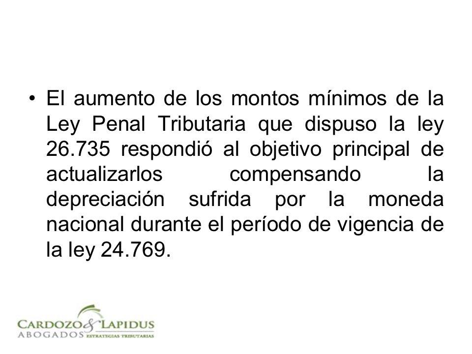 El aumento de los montos mínimos de la Ley Penal Tributaria que dispuso la ley 26.735 respondió al objetivo principal de actualizarlos compensando la depreciación sufrida por la moneda nacional durante el período de vigencia de la ley 24.769.