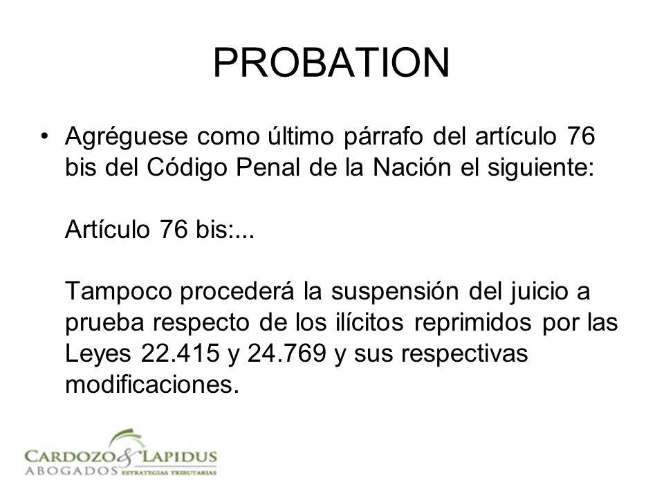 PROBATION Agréguese como último párrafo del artículo 76 bis del Código Penal de la Nación el siguiente: Artículo 76 bis:... Tampoco procederá la suspe
