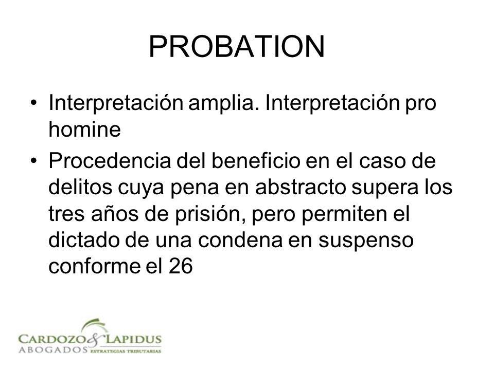PROBATION Interpretación amplia. Interpretación pro homine Procedencia del beneficio en el caso de delitos cuya pena en abstracto supera los tres años