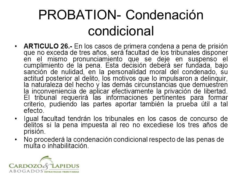 PROBATION- Condenación condicional ARTICULO 26.- En los casos de primera condena a pena de prisión que no exceda de tres años, será facultad de los tr