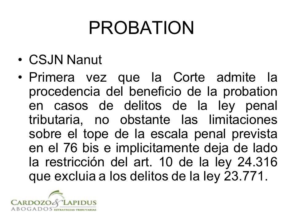 PROBATION CSJN Nanut Primera vez que la Corte admite la procedencia del beneficio de la probation en casos de delitos de la ley penal tributaria, no obstante las limitaciones sobre el tope de la escala penal prevista en el 76 bis e implicitamente deja de lado la restricción del art.