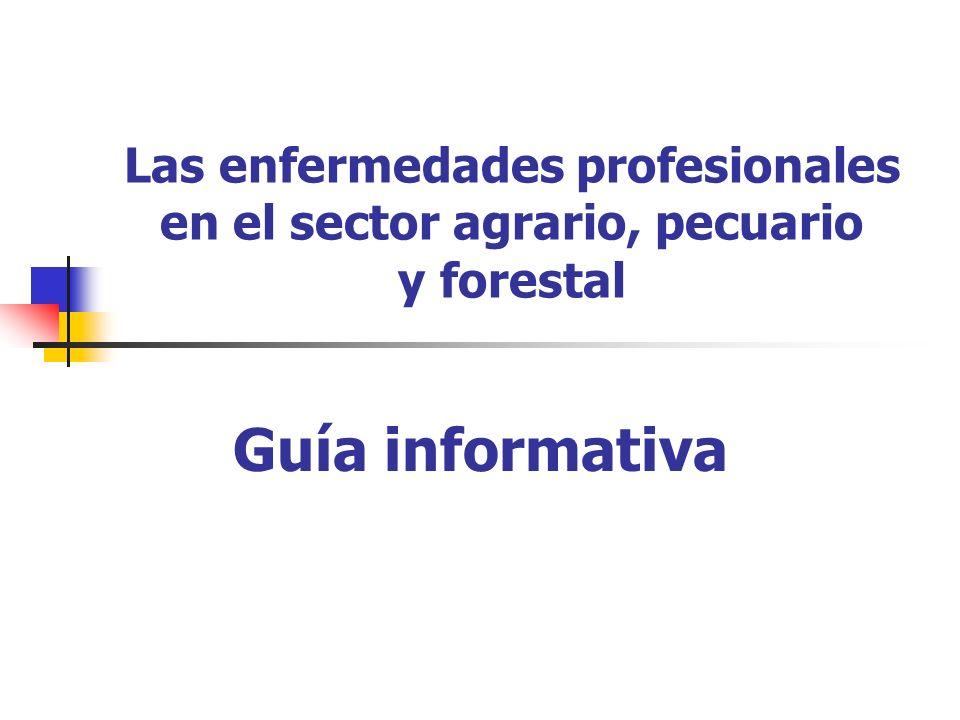 Las enfermedades profesionales en el sector agrario, pecuario y forestal Guía informativa