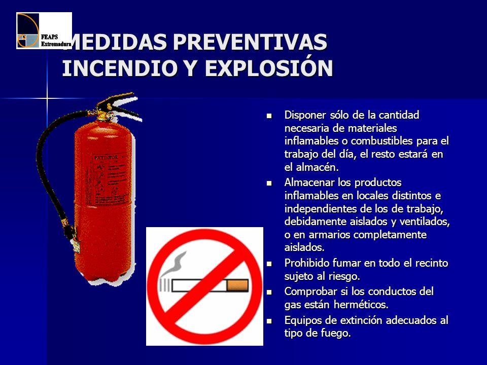 MEDIDAS PREVENTIVAS INCENDIO Y EXPLOSIÓN Disponer sólo de la cantidad necesaria de materiales inflamables o combustibles para el trabajo del día, el r