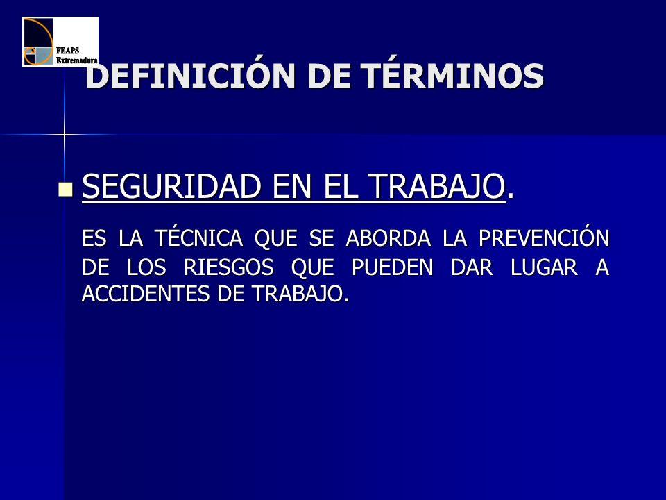 DEFINICIÓN DE TÉRMINOS SEGURIDAD EN EL TRABAJO. SEGURIDAD EN EL TRABAJO. ES LA TÉCNICA QUE SE ABORDA LA PREVENCIÓN DE LOS RIESGOS QUE PUEDEN DAR LUGAR