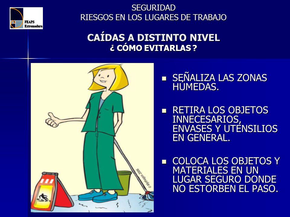 SEGURIDAD RIESGOS EN LOS LUGARES DE TRABAJO CAÍDAS A DISTINTO NIVEL ¿ CÓMO EVITARLAS ? SEÑALIZA LAS ZONAS HÚMEDAS. SEÑALIZA LAS ZONAS HÚMEDAS. RETIRA