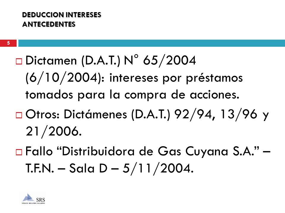 DEDUCCION INTERESES ANTECEDENTES Dictamen (D.A.T.) N° 65/2004 (6/10/2004): intereses por préstamos tomados para la compra de acciones. Otros: Dictámen