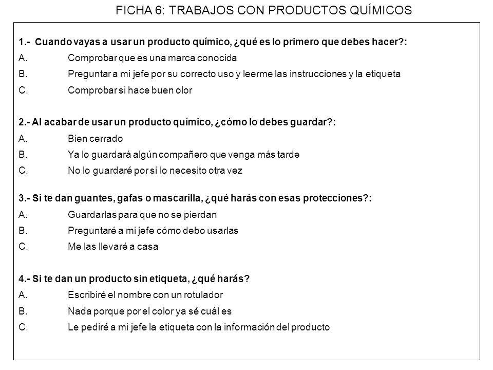 1.- Cuando vayas a usar un producto químico, ¿qué es lo primero que debes hacer?: A. Comprobar que es una marca conocida B. Preguntar a mi jefe por su