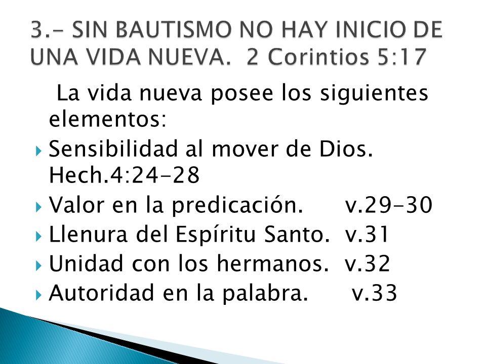 La vida nueva posee los siguientes elementos: Sensibilidad al mover de Dios. Hech.4:24-28 Valor en la predicación. v.29-30 Llenura del Espíritu Santo.