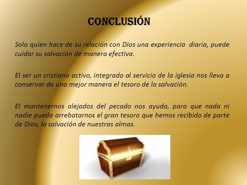 conclusión Solo quien hace de su relación con Dios una experiencia diaria, puede cuidar su salvación de manera efectiva.