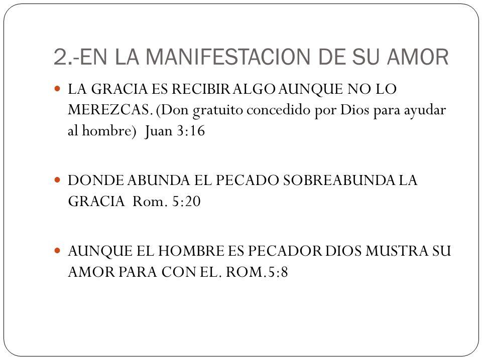 2.-EN LA MANIFESTACION DE SU AMOR LA GRACIA ES RECIBIR ALGO AUNQUE NO LO MEREZCAS.