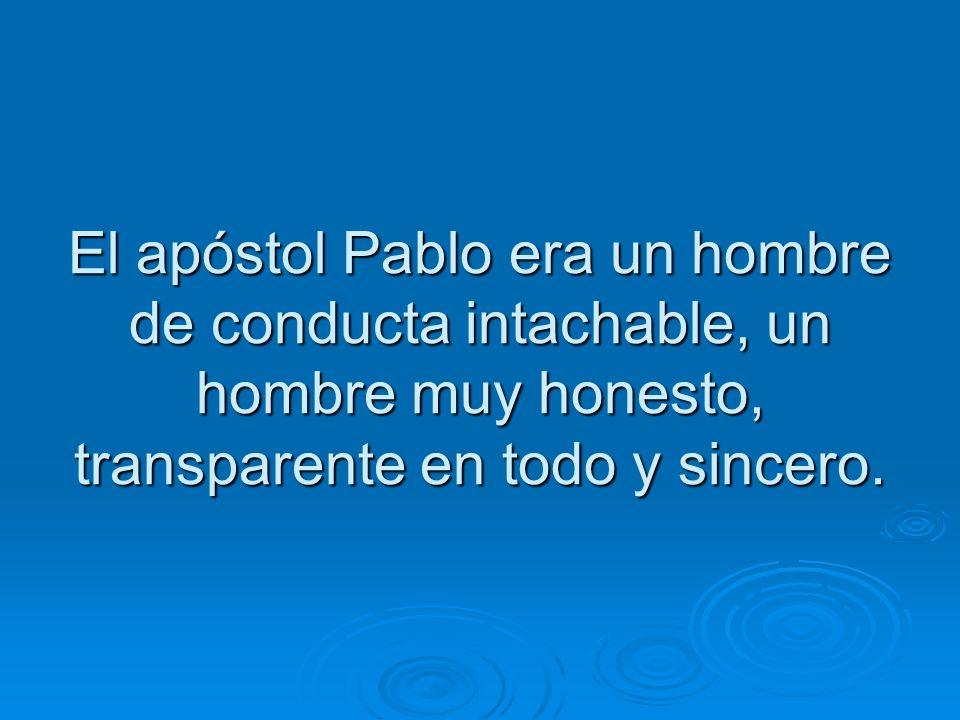 El apóstol Pablo era un hombre de conducta intachable, un hombre muy honesto, transparente en todo y sincero. El apóstol Pablo era un hombre de conduc