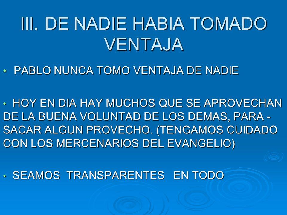 III. DE NADIE HABIA TOMADO VENTAJA PABLO NUNCA TOMO VENTAJA DE NADIE PABLO NUNCA TOMO VENTAJA DE NADIE HOY EN DIA HAY MUCHOS QUE SE APROVECHAN DE LA B