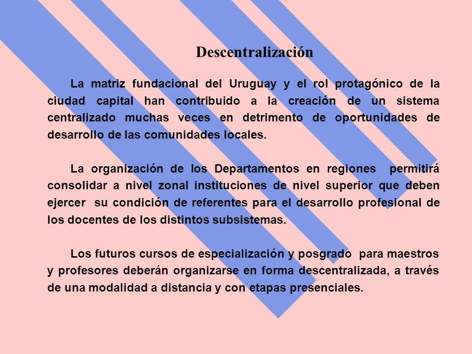 Descentralización La matriz fundacional del Uruguay y el rol protagónico de la ciudad capital han contribuido a la creación de un sistema centralizado muchas veces en detrimento de oportunidades de desarrollo de las comunidades locales.