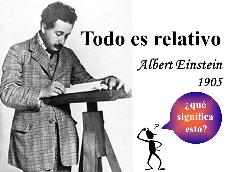 Todo es relativo Albert Einstein 1905 ¿qué significa esto?