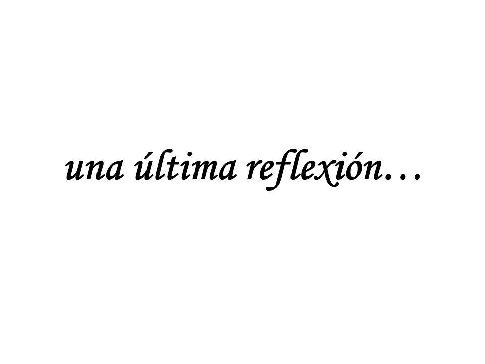 una última reflexión…