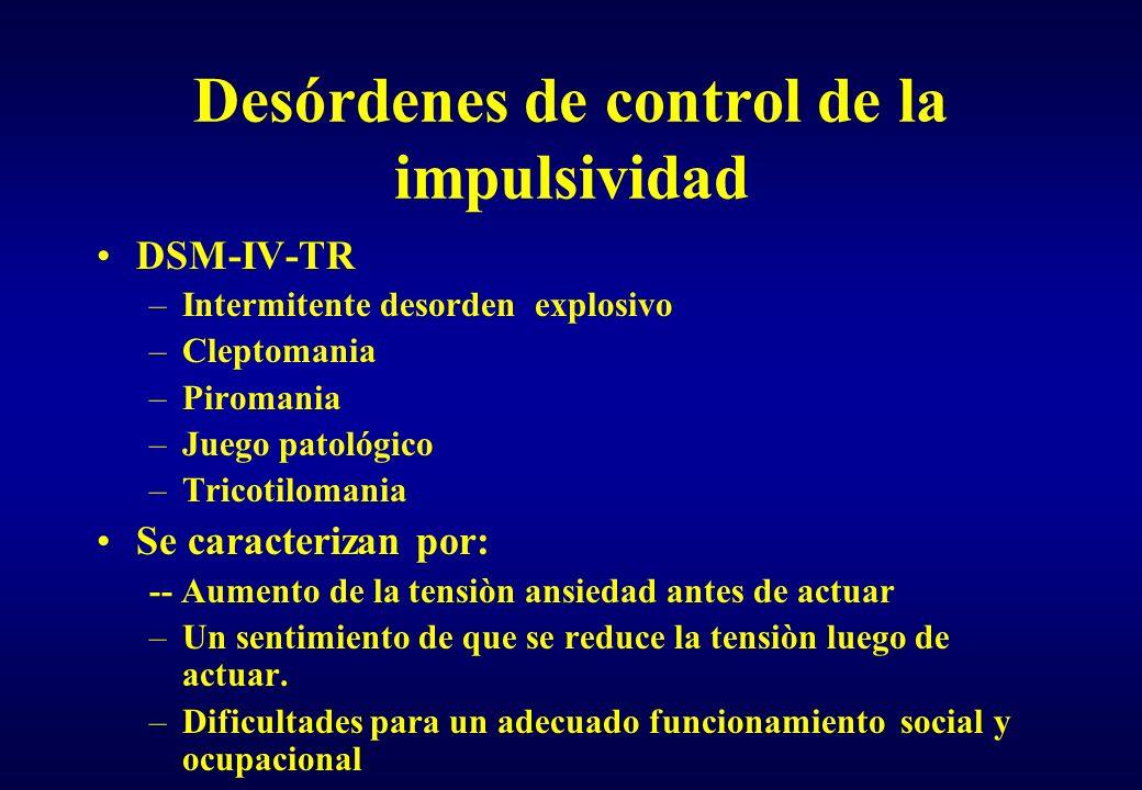 Desórdenes de control de la impulsividad DSM-IV-TR –Intermitente desorden explosivo –Cleptomania –Piromania –Juego patológico –Tricotilomania Se carac
