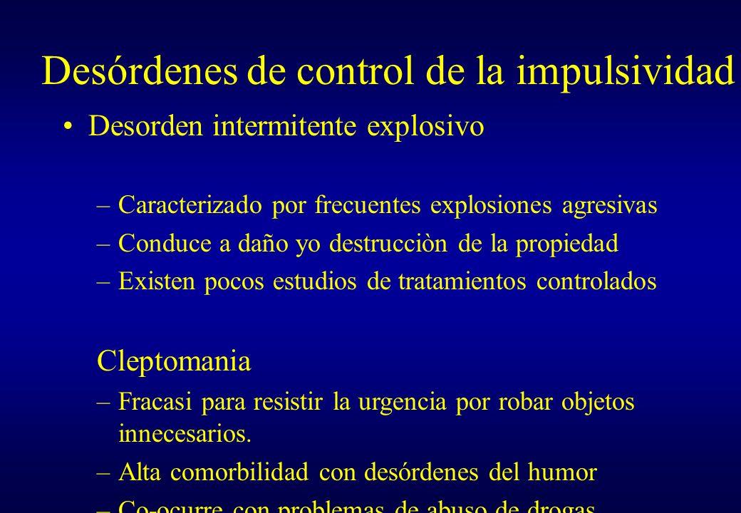 Desorden intermitente explosivo –Caracterizado por frecuentes explosiones agresivas –Conduce a daño yo destrucciòn de la propiedad –Existen pocos estu