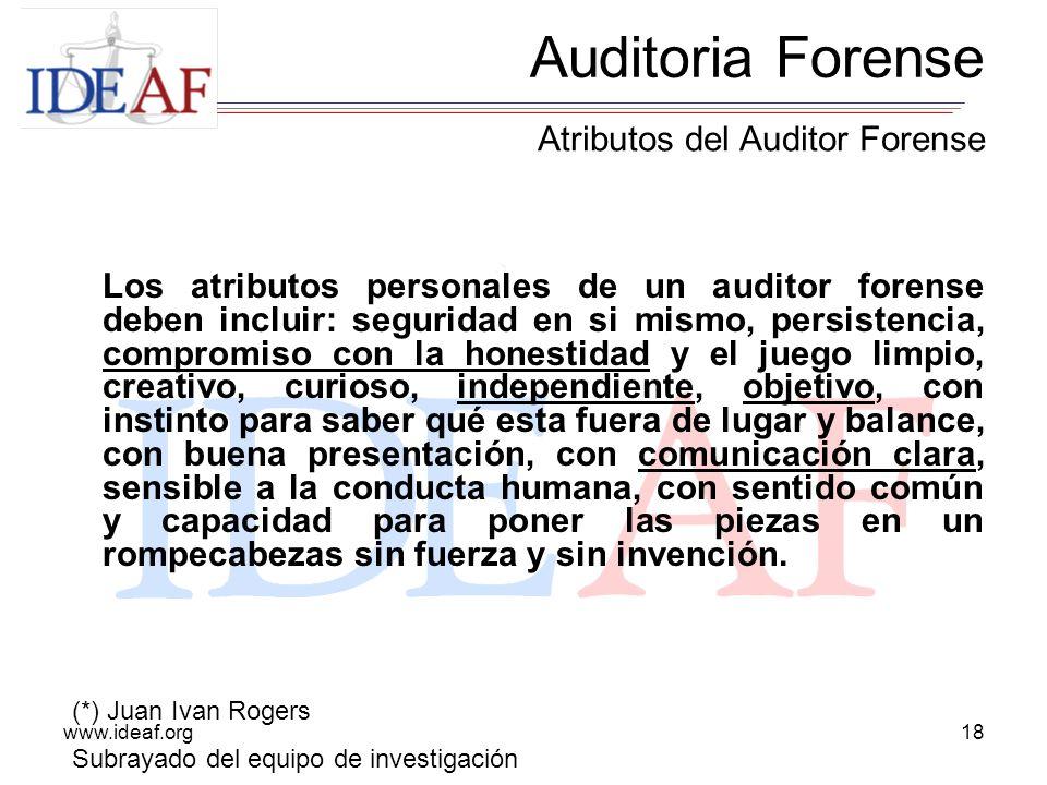 www.ideaf.org18 Los atributos personales de un auditor forense deben incluir: seguridad en si mismo, persistencia, compromiso con la honestidad y el j
