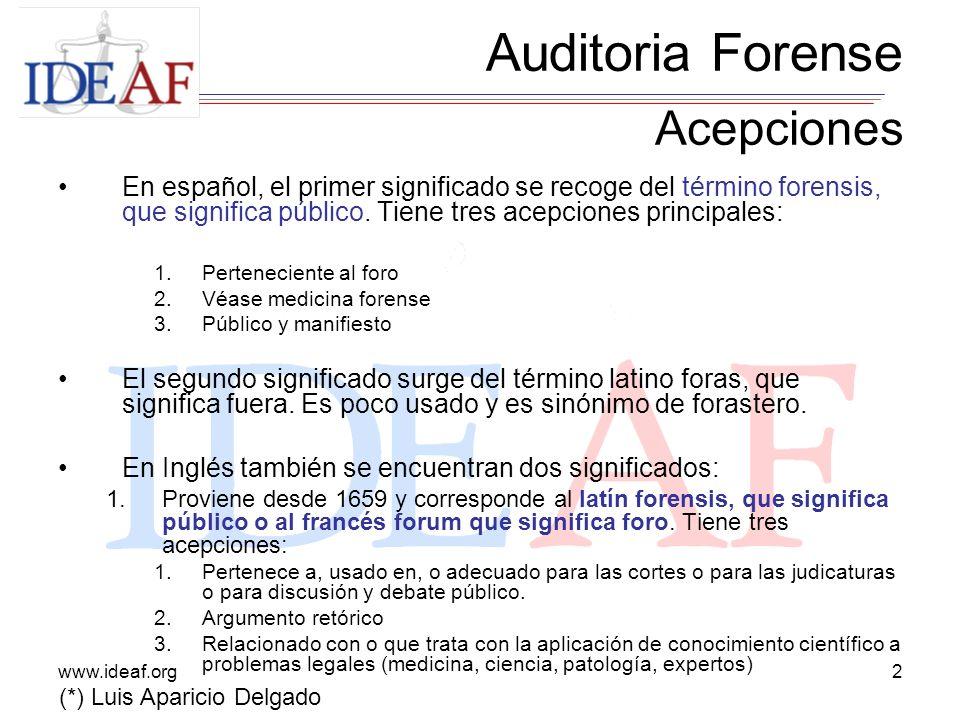 www.ideaf.org2 Auditoria Forense En español, el primer significado se recoge del término forensis, que significa público. Tiene tres acepciones princi