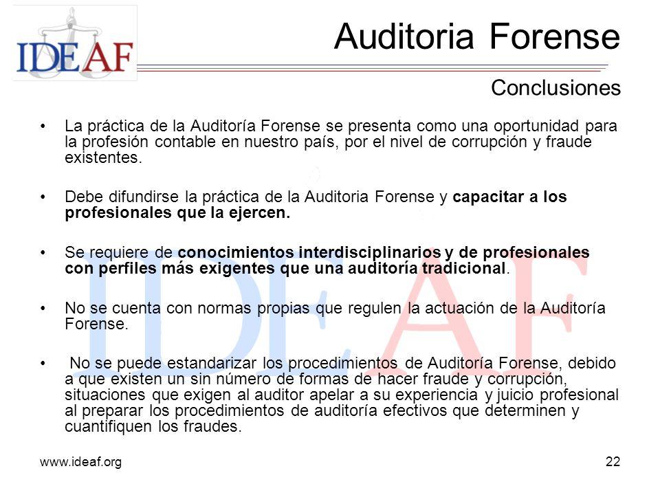 www.ideaf.org22 La práctica de la Auditoría Forense se presenta como una oportunidad para la profesión contable en nuestro país, por el nivel de corru