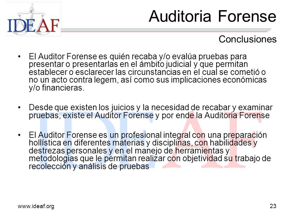 www.ideaf.org23 El Auditor Forense es quién recaba y/o evalúa pruebas para presentar o presentarlas en el ámbito judicial y que permitan establecer o