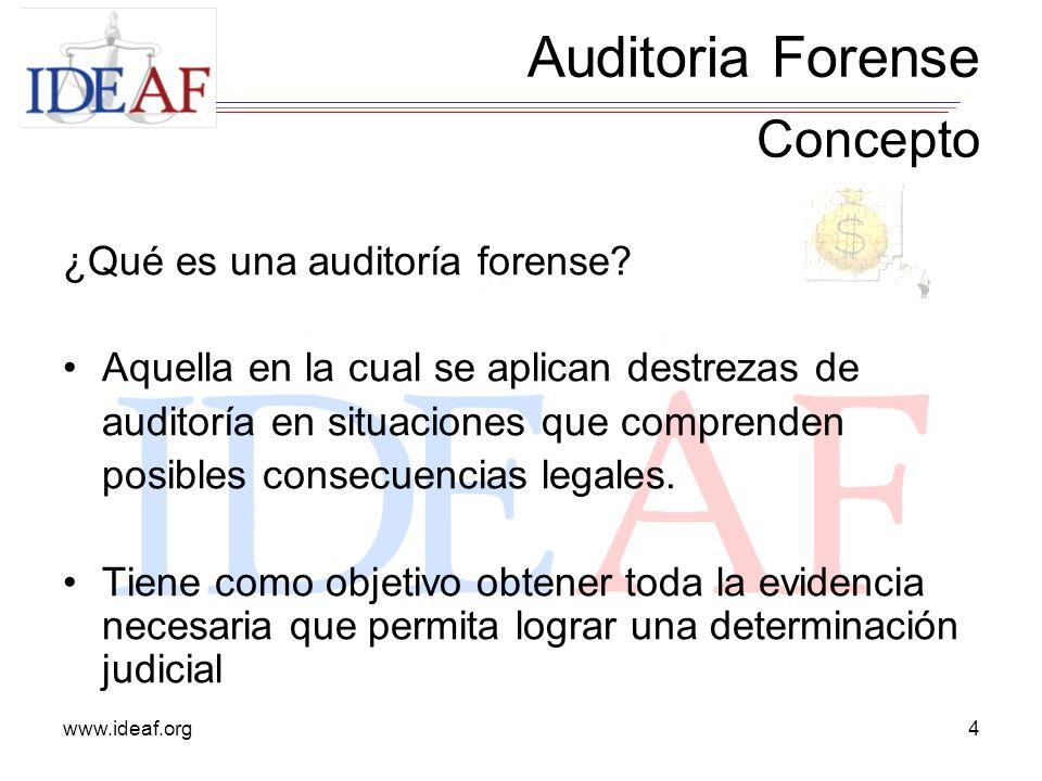 www.ideaf.org4 ¿Qué es una auditoría forense? Aquella en la cual se aplican destrezas de auditoría en situaciones que comprenden posibles consecuencia